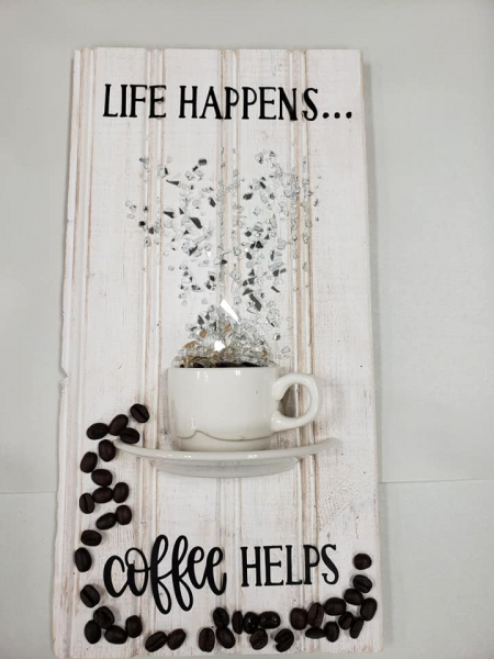 Xcelent Guest Creation -Life Happens Coffee helps verticle) made with shattered glass
