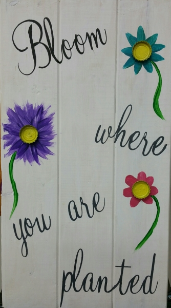 Wood Bloom where you are planted (10x19)
