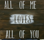 Wood All of Me Loves All of You (14x16)