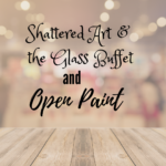 $15 Open Paint & Shattered Glass Buffet